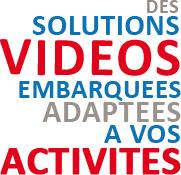 Des solutions vidéos embarquées adaptées à vos activités